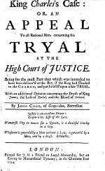 King Charls his Case: or, an Appeal to all rational men concerning his tryal at the High Court of Justice: being for the most part that which was intended to have been delivered at the bar, if the King had pleaded to the charge ... With an additional opinion concerning the death of King James, the loss of Rochel, and, the blood of Ireland
