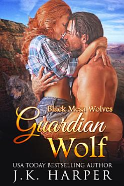 Guardian Wolf  Black Mesa Wolves 1  Wolf Shifter Romance  First in Series  Paranormal Romance  PDF