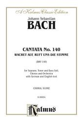 Cantata No. 140 -- Wachet auf, ruft uns die Stimme (BWV 140): For STB Solo, SATB Chorus/Choir and Orchestra with German and English Text (Choral Score)