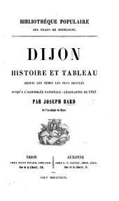 Dijon. Histoire et tableau, depuis les temps les plus reculés jusqu'à l'Assemblée nationale législative de 1849