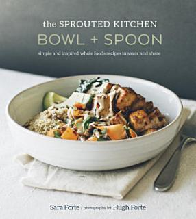 The Sprouted Kitchen Bowl and Spoon Book