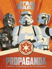 Star Wars Propaganda: A History of Persuasive Art in the Galaxy