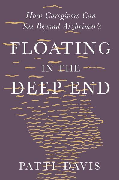 Download Floating in the Deep End  How Caregivers can See Beyond Alzheimer s Book