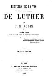Histoire de la vie, des ouvrages et des doctrines de Luther: Volume2