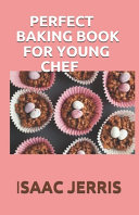 Perfect Baking Book For Young Chef
