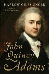 John Quincy Adams: A Life