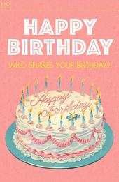 Happy Birthday: Who shares your birthday?