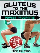Gluteus to the Maximus - Power Programs: Build a Rounder Butt Now!