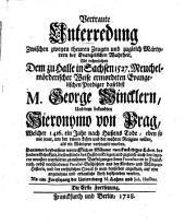 Vertraute Unterredung zwischen ... dem zu Halle 1527 ... ermordeten Evangel. Prediger ... Georg Winckler und dem bekandten Hieronymo von Prag, welcher 1416 ... als ein Märtyrer verbrandt worden ...