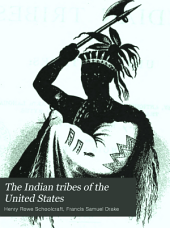 The Indian Tribes of the United States: Their History Antiquities, Customs, Religion, Arts, Language, Traditions, Oral Legends, and Myths, Volume 2