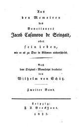 Aus den Memoiren des Venetianers Jacob Casanova de Seingalt, oder sein Leben, wie er es zu Dux in Böhmen niederschrieb: Band 2