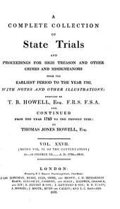 Cobbett's Complete Collection of State Trials and Proceedings for High Treason: And Other Crimes and Misdemeanor from the Earliest Period to the Present Time ... from the Ninth Year of the Reign of King Henry, the Second, A.D.1163, to ... [George IV, A.D.1820], Volume 27