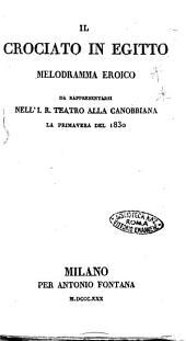Il crociato in Egitto melodramma eroico da rappresentarsi nell'I.R. Teatro alla Canobbiana la primavera del 1830. [Gaetano Rossi]