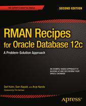 RMAN Recipes for Oracle Database 12c: A Problem-Solution Approach, Edition 2