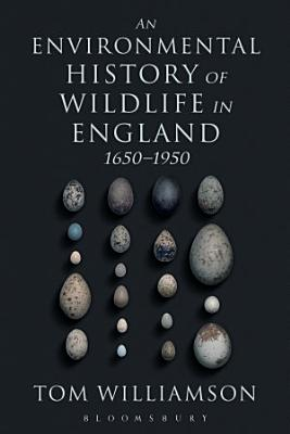 An Environmental History of Wildlife in England 1650   1950 PDF