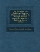 Die Homilien Des Heiligen Johannes Chrysostomus Uber Das Evangelium Des Heiligen Johannes    Primary Source Edition PDF