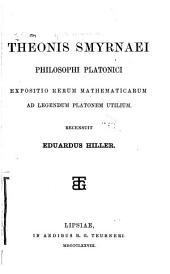 Philosophi Platonici; expositio rerum mathematicarum ad legendum Platonem utilium. Recensuit Eduardus Hiller