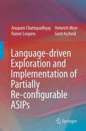 Language-driven Exploration and Implementation of Partially Re-configurable ASIPs
