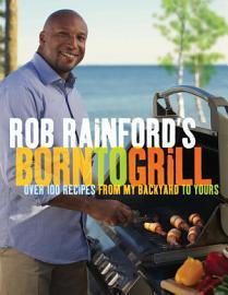 Rob Rainford S Born To Grill