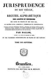 Jurisprudence du XIXe siècle, ou Recueil des arrêts et décisions des cours de France et des Pays-Bas, en matière civile, criminelle, commerciale et administrative: Volume17
