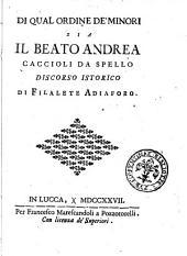 Di qual ordine de' Minori sia il Beato Andrea Caccioli da Spello discorso istorico di Filalete Adiaforo