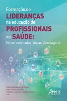 Forma    o de Lideran  as na Educa    o de Profissionais de Sa  de  Novos Curr  culos  Novas Abordagens PDF