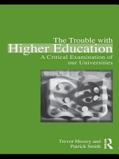 The Trouble with Higher Education: A Critical Examination of our Universities