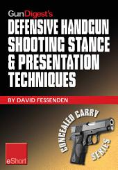 "Gun Digest's Defensive Handgun Shooting Stance & Presentation Techniques eShort: Learn the proper stance for shooting a handgun + basic presentation or ""draw"""