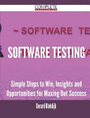 Software Testing - Simple Steps to Win, Insights and Opportunities for Maxing Out Success