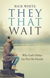 They That Wait: Why God's Delays Are Not His Denials