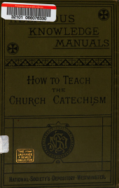 How to Teach the Church Catechism: Together with a Complete Set of Notes of Lessons