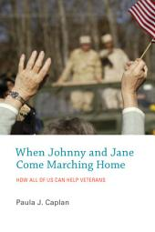 When Johnny and Jane Come Marching Home: How All of Us Can Help Veterans