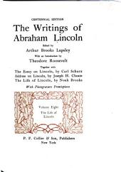 The Writings of Abraham Lincoln: The life of Lincoln