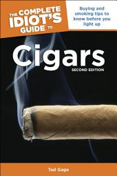 The Complete Idiot's Guide to Cigars, 2nd Edition: Buying and Smoking Tips to Know Before You Light Up