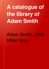 A Catalogue of the Library of Adam Smith: Author of the 'Moral Sentiments' and 'The Wealth of Nations'