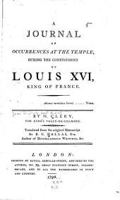 A journal of occurrences at the Temple: during the confinement of Louis XVI, king of France...