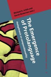 The Emergence of Protolanguage: Holophrasis vs compositionality