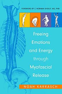Freeing Emotions and Energy Through Myofascial Release Book