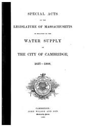 Special Acts in Relation to the Water Supply of the City OF Cambridge, 1837-1888