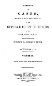 Reports of Cases, Argued and Determined in the Supreme Court of Errors of the State of Connecticut: Prepared and Published in Pursuance of a Statute Law of the State. By Thomas Day, Volume 4
