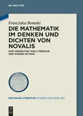 Die Mathematik im Denken und Dichten von Novalis: Zum Verhältnis von Literatur und Wissen um 1800
