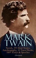 MARK TWAIN  12 Novels  195 Short Stories  Autobiography  10 Travel Books  160  Essays   Speeches  Illustrated  PDF