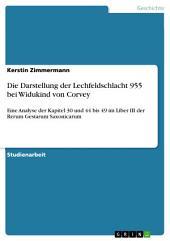Die Darstellung der Lechfeldschlacht 955 bei Widukind von Corvey: Eine Analyse der Kapitel 30 und 44 bis 49 im Liber III der Rerum Gestarum Saxonicarum