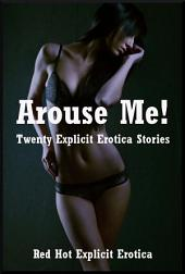 Arouse Me!: Twenty Explicit Stories