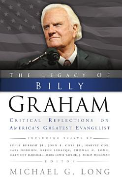The Legacy of Billy Graham  Critical Reflections on America s Greatest Evangelist PDF