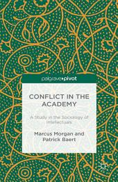 Conflict in the Academy: A Study in the Sociology of Intellectuals