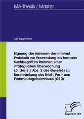Eignung der Adressen des Internet Protokolls zur Verwendung als formaler Suchbegriff im Rahmen einer strategischen Überwachung i.S. des § 5 Abs. 2 des Gesetzes zur Beschränkung des Brief-, Post- und Fernmeldegeheimnisses (G10)