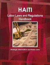 Haiti Labor Laws and Regulations Handbook - Strategic Information and Basic Laws
