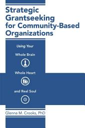 Strategic Grantseeking for Community-Based Organizations: Using Your Whole Brain, Whole Heart and Real Soul