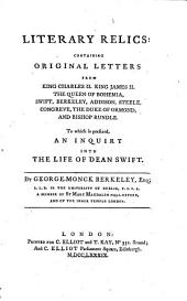 Literary Relics: Containing Original Letters from King Charles II., King James II., the Queen of Bohemia, Swift, Berkeley, Addison, Steele, Congreve, the Duke of Ormond, and Bishop Rundle. To which is Prefixed, an Inquiry Into the Life of Dean Swift